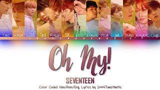 SEVENTEEN (세븐틴) - Oh My! (어쩌나) Color Coded Han/Rom/Eng Lyrics