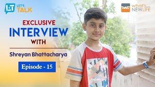 Interview with Shreyan Bhattacharya | Sa Re Ga Ma Pa - Little Champs | Let's Talk -15
