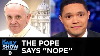 Pope Francis Doesn't Want Your Kisses   The Daily Show