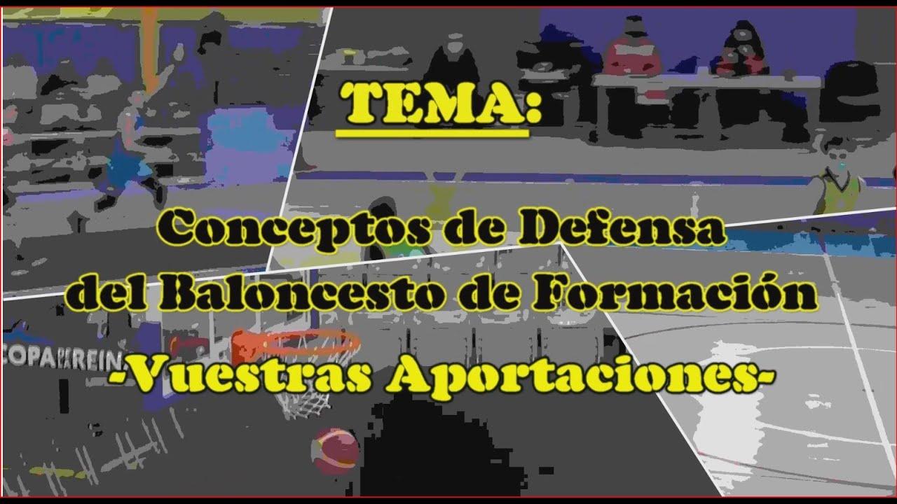 CONCEPTOS DE DEFENSA DEL BALONCESTO DE FORMACIÓN. Aportaciones de Entrenadores.. Iniciativa de AEEB.