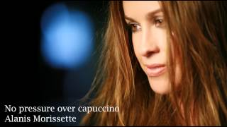 No Pressure over Capuccino - Alanis Morissette [HD] + lyrics