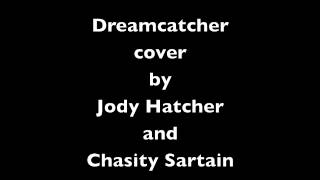 Dream Catcher cover by : Jody Hatcher and Chasity Sartain