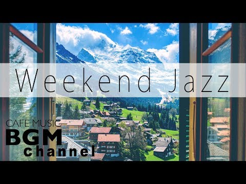 Weekend Jazz Mix - Chill Out Jazz Music - Relaxing Cafe Music For