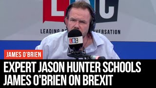 Expert Jason Hunter Schools James O'Brien On Brexit - LBC
