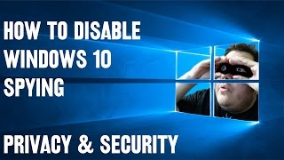 How To Disable Windows 10 Spying - Privacy & Security