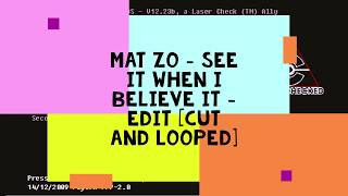 Mat Zo   See It When I Believe It   Edit [Cut And Looped]