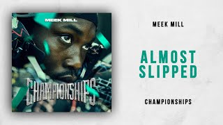 Meek Mill   Almost Slipped (Championships)