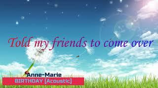 BIRTHDAY [Acoustic] Lyrics - Anne-Marie