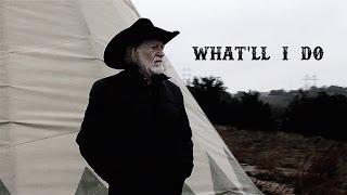 "What'll I do"" - Willie Nelson"