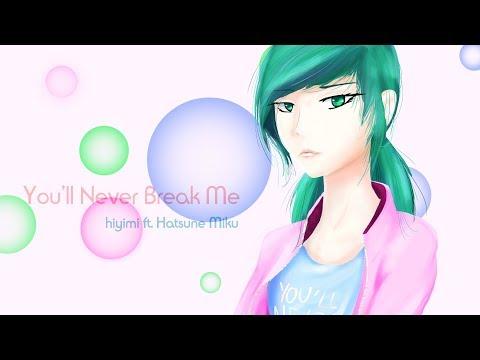 hiyimi - You'll Never Break Me ft. Hatsune Miku (Vocaloid Original Song)