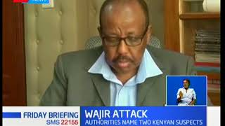 Authorities name two Kenyan Suspects allegedly involved in the Wajir attack