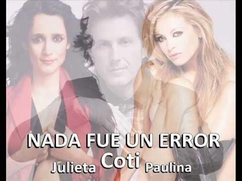 Coti - Nada Fue Un Error ft.Julieta Vanegas & Paulina Rubio