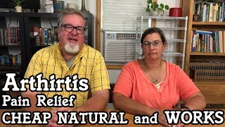 Arthritis Pain Relief that is Natural Cheap and WORKS Amazingly Well