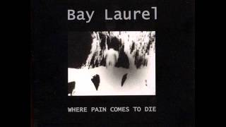 Bay Laurel - Where Pain Comes To Die /w Lyrics