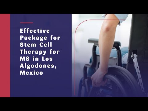 Effective Package for Stem Cell Therapy for MS in Los Algodones, Mexico