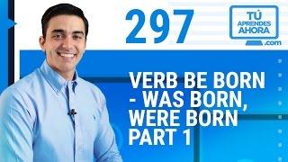 CLASE DE INGLÉS 297 Verb be born - was born, were born part 1