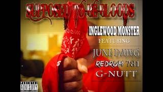 Suppose to be Bloods by Inglewood Monster feat June Dawg , RedRum 781 , G-Nutt