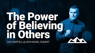 The Power of Believing In Others | Dan Martell @ Archangel Summit