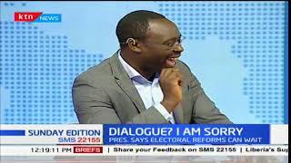 Sunday Edition: President Uhuru Kenyatta dismissed calls for dialogue