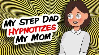 My Step Dad Hypnotizes My Mom