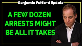 Benjamin Fulford 2020 — A FEW DOZEN ARRESTS MIGHT BE ALL IT TAKES
