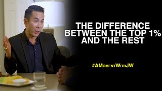 A Moment With JW | The Difference Between The 1% And The Rest