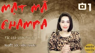 MC Hồng Nhung | MẬT MÃ CHAMPA - Tập 01 | Nghiện Truyện