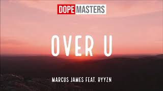 Marcus James Feat. RYYZN   Over U (Audio)