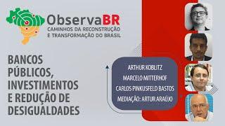 #AOVIVO | Bancos públicos, investimentos e redução de desigualdades | Observa Br