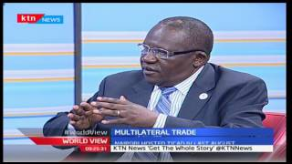 World View - 27th February 2017 - Multilateral Trade by Felix Okatch