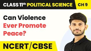 Can Violence ever Promote Peace? - Peace | Class 11 Political Science