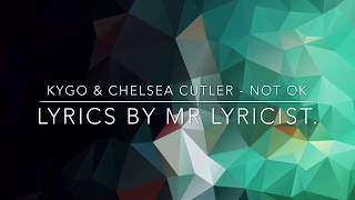 Kygo & Chelsea Cutler - Not Ok (Lyrics)