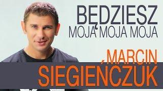 Marcin Siegieńczuk - Będziesz Moja