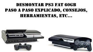 DESMONTAR PS3 FAT 60GB PASO A PASO/EXPLICADO/HERRAMIENTAS/TÉCNICAS Y TRUCOS/VÁLIDO PARA MODELOS FAT