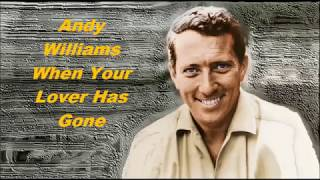 Andy Williams......When Your Lover Has Gone.