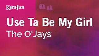 Karaoke Use Ta Be My Girl   The O'Jays *