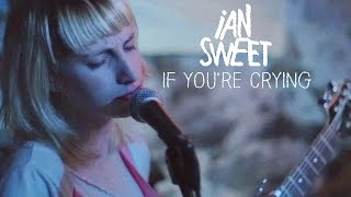"IAN SWEET - ""If You're Crying"" [OFFICIAL VIDEO]"