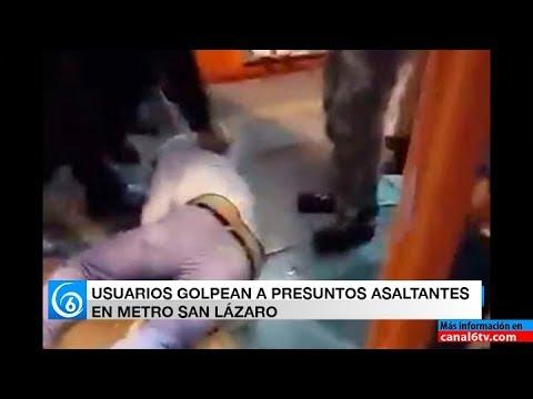 USUARIOS GOLPEAN A PRESUNTOS ASALTANTES EN METRO SAN LÁZARO