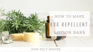 DIY Bug Repellent Lotion Bars | Natural Bug Repellent | Insect Repellent For Kids