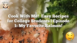 Cook With Me! Easy Recipes for College Students | Episode 1: My Favorite Salmon