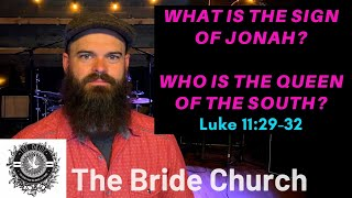 What is the Sign of Jonah? Who is the Queen of the South? Luke 11:29-32