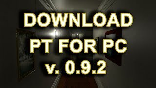 PT for PC v 0.9.2 GAMEPLAY and DOWNLOAD LINK - A Silent Hills PC PORT