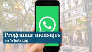 Así puedes programar los mensajes de Whatsapp para que se envíen a la hora que quieras