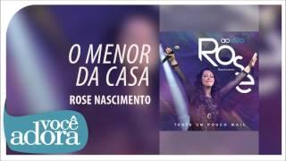 Rose Nascimento - O Menor da Casa (Tente Um Pouco Mais) [Áudio Oficial]