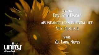 abundance lesson from life:  Visioning  Rev Ken Daigle