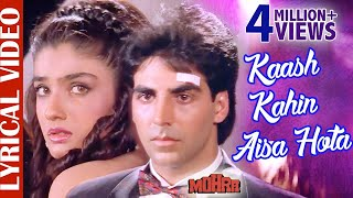 Kaash Kahin Aisa Hota - LYRICAL | Akshay Kumar & Raveena Tandon | Mohra | 90s Best Romantic Sad Song
