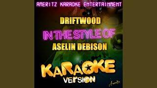 Driftwood (In the Style of Aselin Debison) (Karaoke Version)