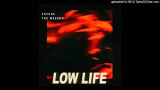 Future  The Weeknd - Low Life (Audio)