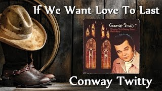 Conway Twitty - If We Want Love To Last