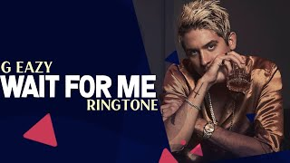 G Eazy : Wait For Me Instrumental Remix Ringtone 2019 | Download Now | Royal Media